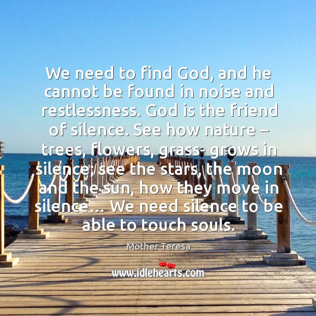 We need to find God, and he cannot be found in noise and restlessness. Image