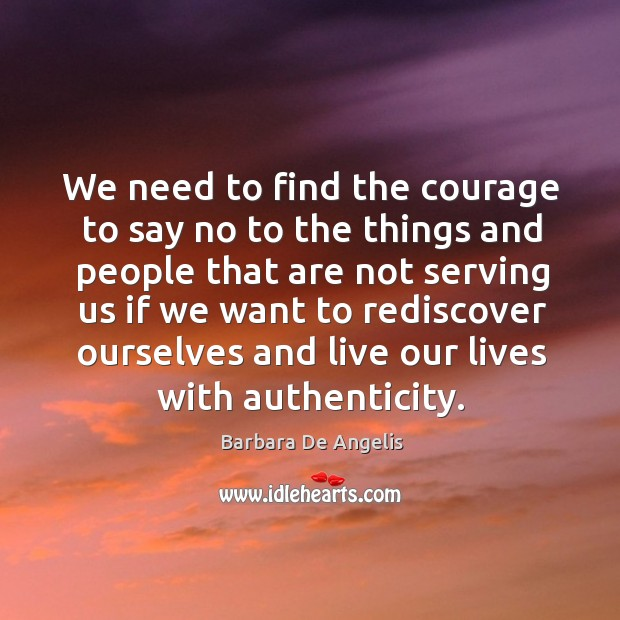 Image, We need to find the courage to say no to the things and people