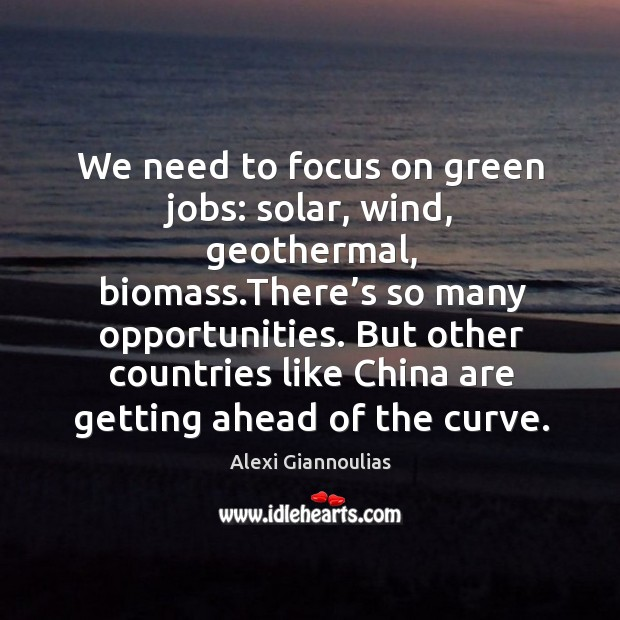Image, We need to focus on green jobs: solar, wind, geothermal, biomass.