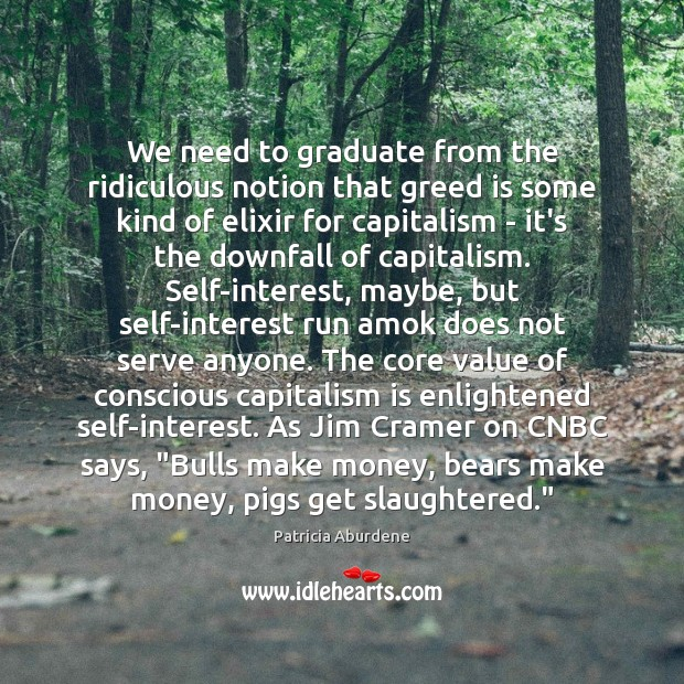 We need to graduate from the ridiculous notion that greed is some Capitalism Quotes Image