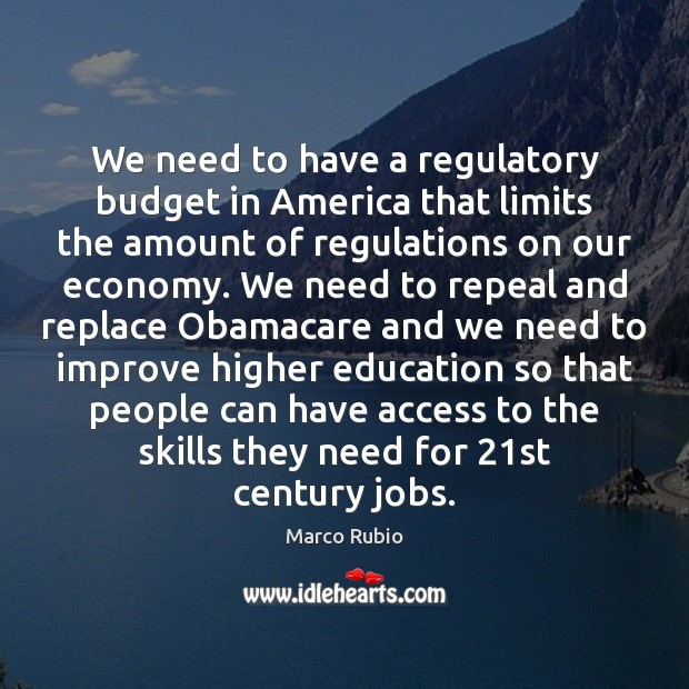 We need to have a regulatory budget in America that limits the Access Quotes Image
