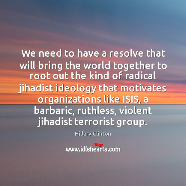 We need to have a resolve that will bring the world together Image
