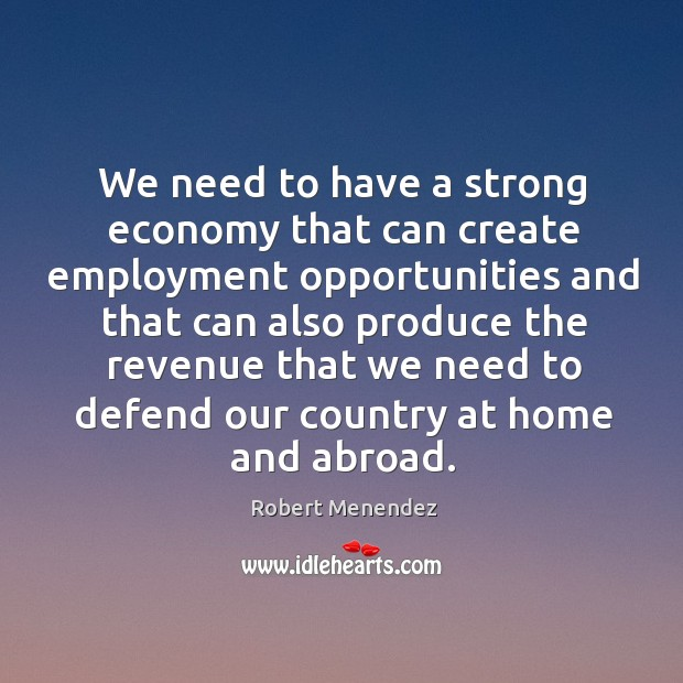 We need to have a strong economy that can create employment opportunities and that can Image