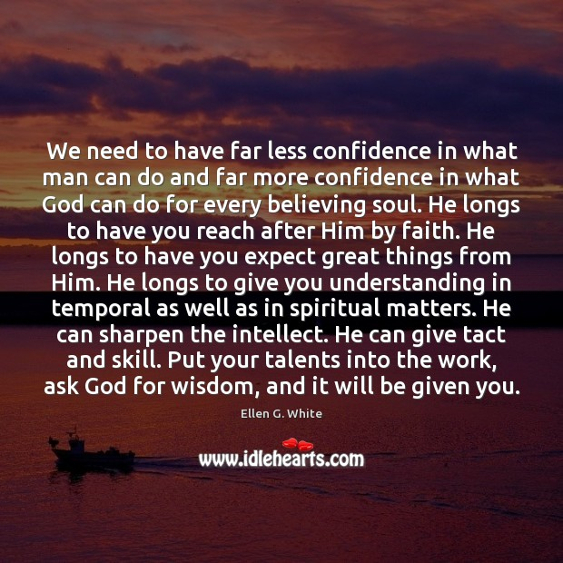 We need to have far less confidence in what man can do Image