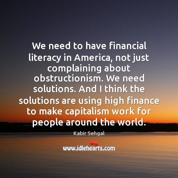 We need to have financial literacy in America, not just complaining about Finance Quotes Image