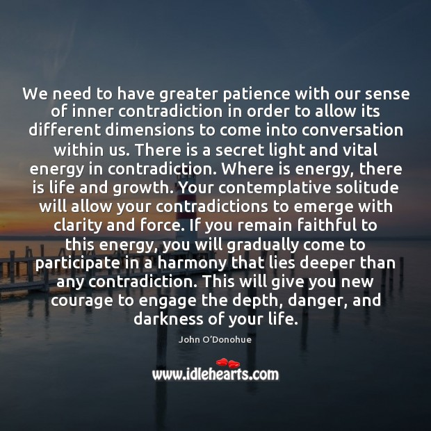 We need to have greater patience with our sense of inner contradiction John O'Donohue Picture Quote