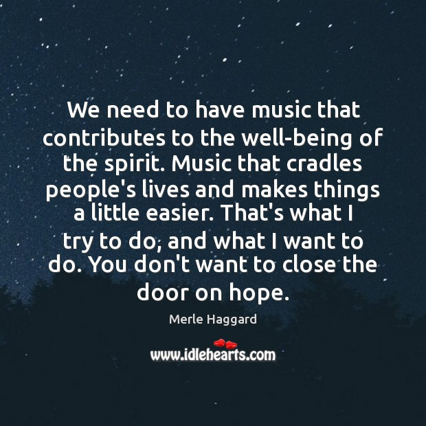 We need to have music that contributes to the well-being of the Merle Haggard Picture Quote