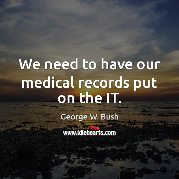 Image, We need to have our medical records put on the IT.
