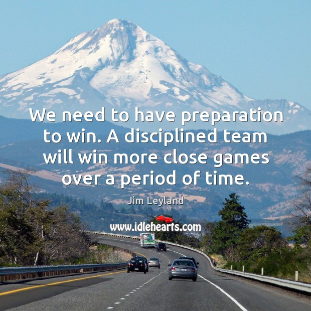 Image, We need to have preparation to win. A disciplined team will win