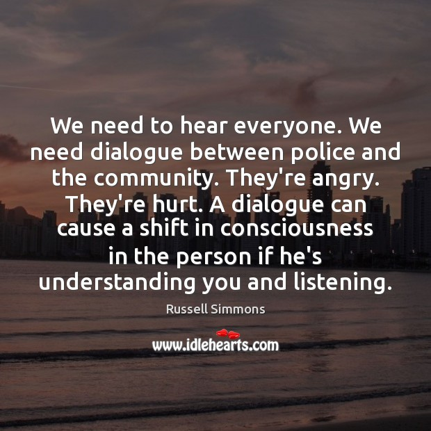 We need to hear everyone. We need dialogue between police and the Russell Simmons Picture Quote