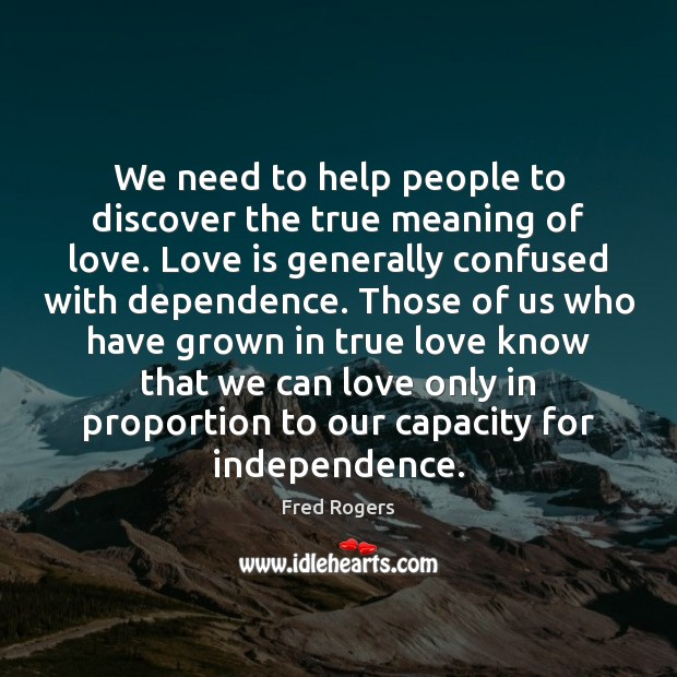 Image, We need to help people to discover the true meaning of love.