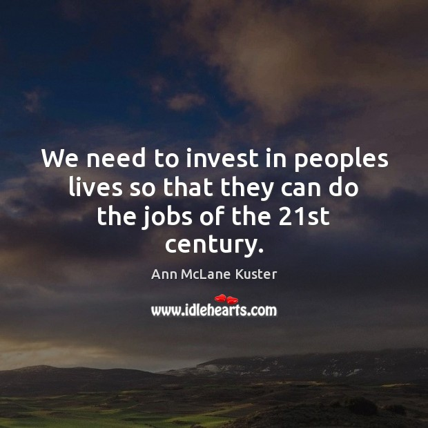 Image, We need to invest in peoples lives so that they can do the jobs of the 21st century.