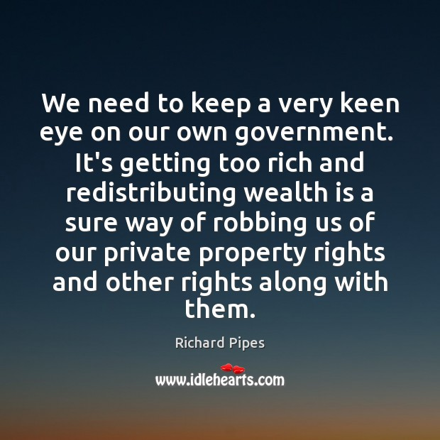 We need to keep a very keen eye on our own government. Image