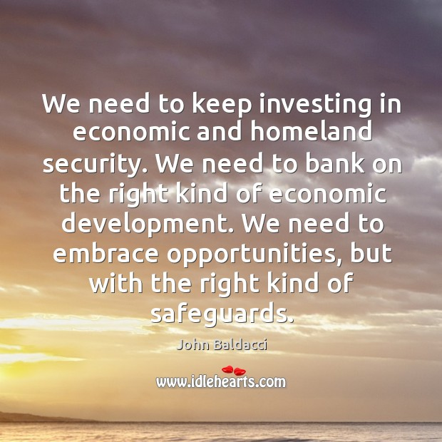 We need to keep investing in economic and homeland security. Image