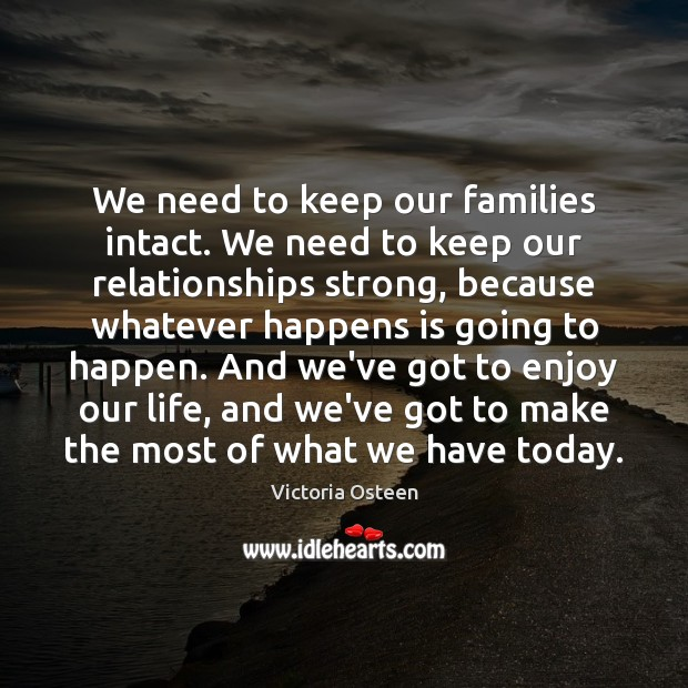 We need to keep our families intact. We need to keep our Image