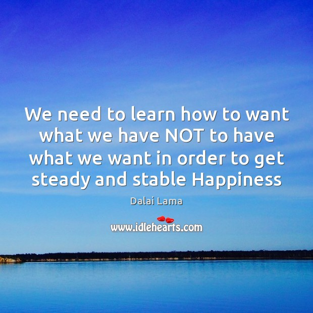 Image, We need to learn how to want what we have NOT to