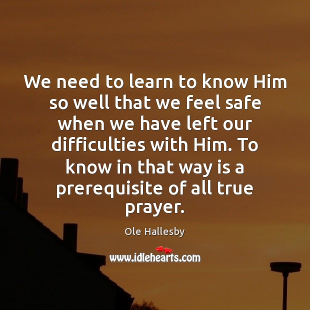 We need to learn to know Him so well that we feel Ole Hallesby Picture Quote