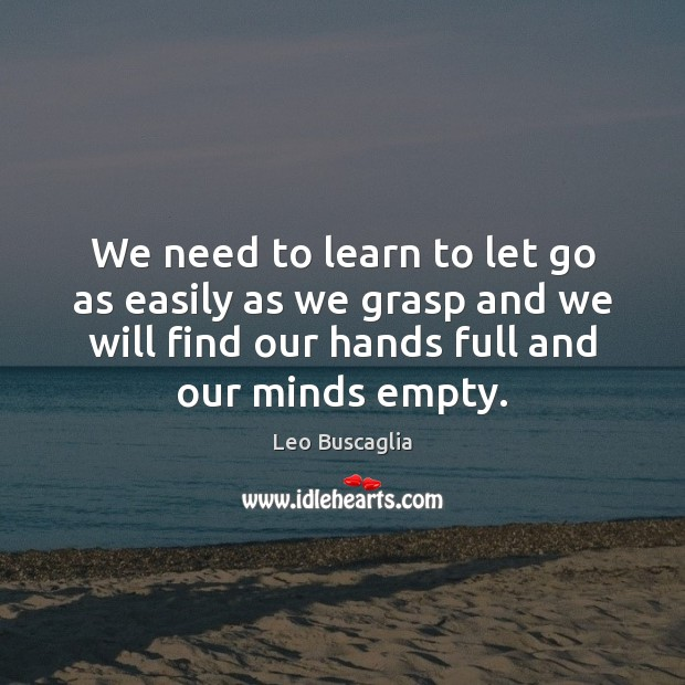 Image, We need to learn to let go as easily as we grasp