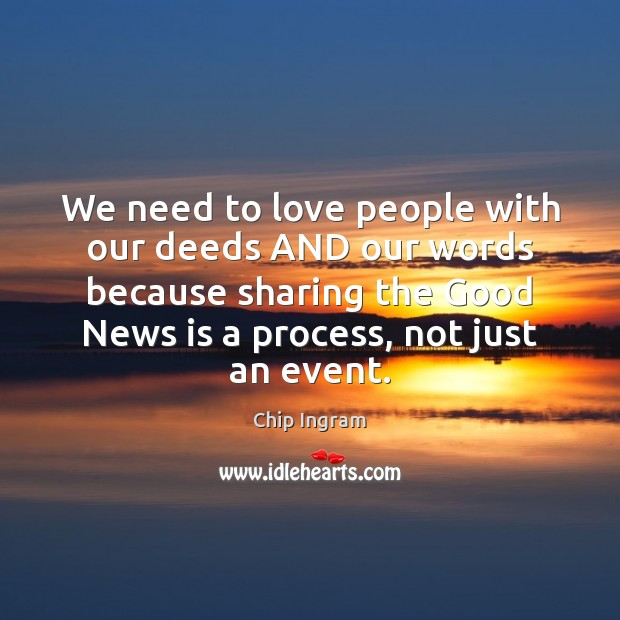 We need to love people with our deeds AND our words because Chip Ingram Picture Quote