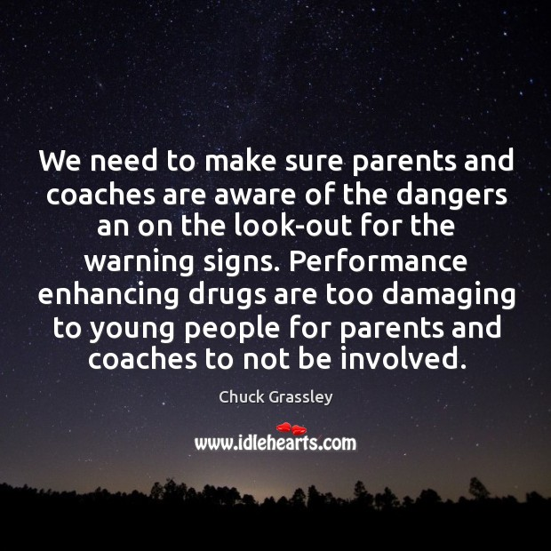 We need to make sure parents and coaches are aware of the dangers an on the look-out for Chuck Grassley Picture Quote