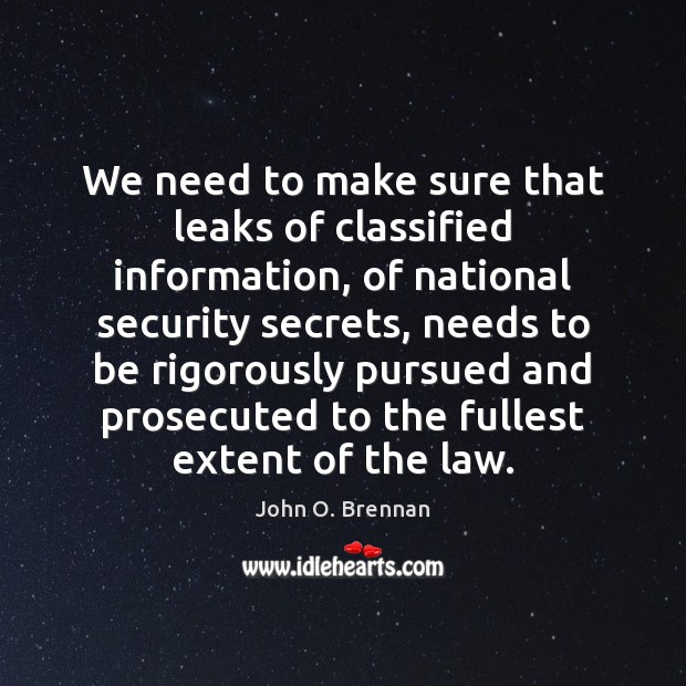 We need to make sure that leaks of classified information, of national Image