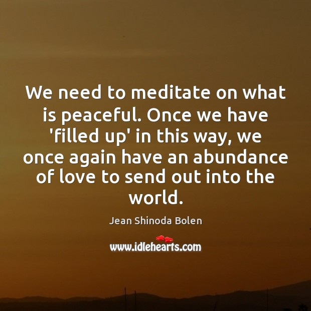 Image, We need to meditate on what is peaceful. Once we have 'filled