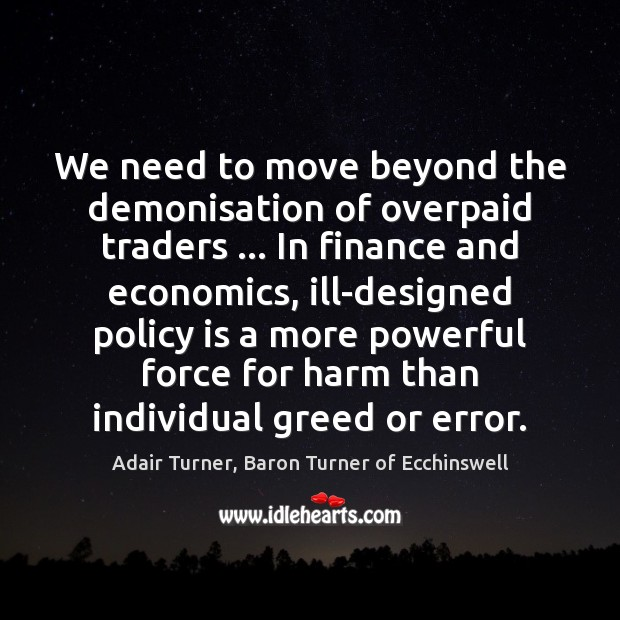 We need to move beyond the demonisation of overpaid traders … In finance Finance Quotes Image