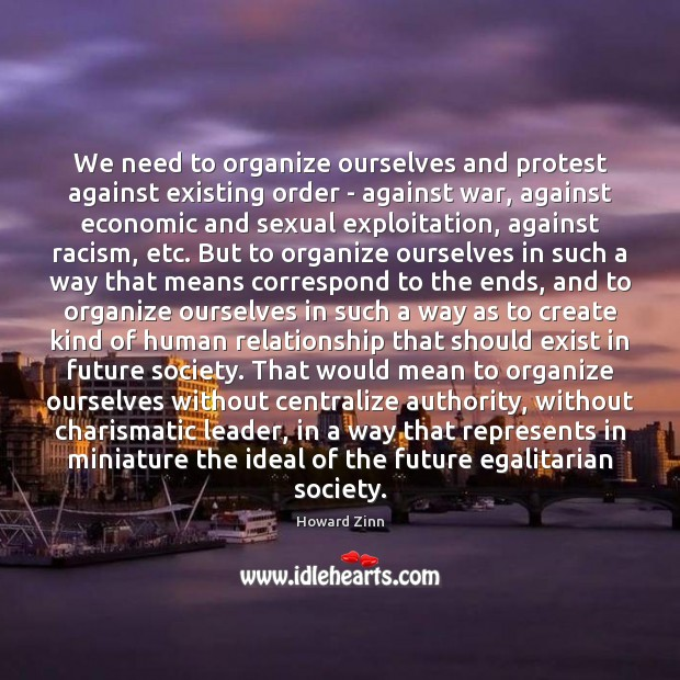 We need to organize ourselves and protest against existing order – against Howard Zinn Picture Quote