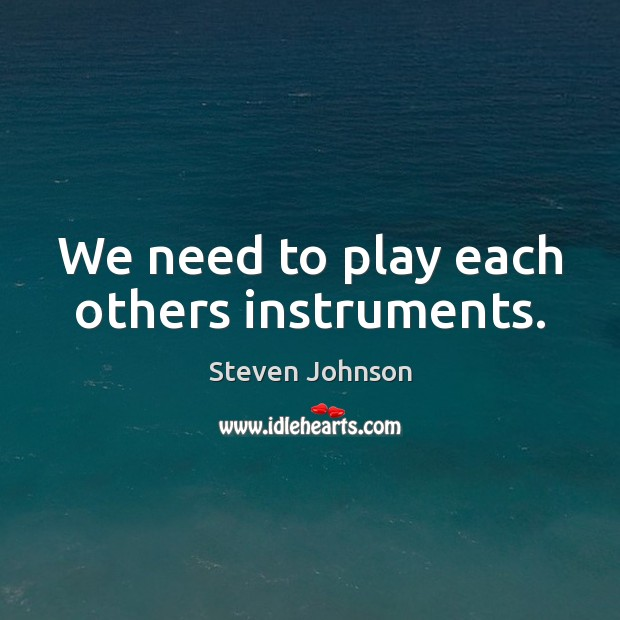 We need to play each others instruments. Image