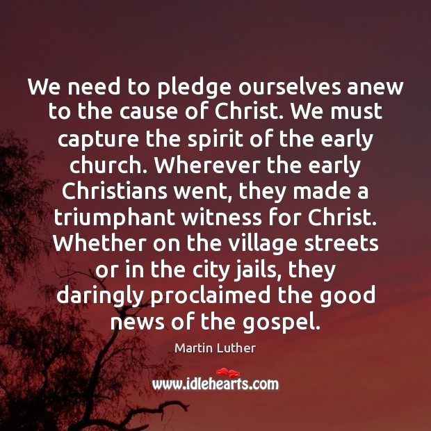 We need to pledge ourselves anew to the cause of Christ. We Image