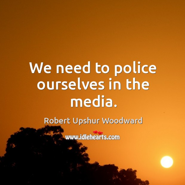 We need to police ourselves in the media. Image