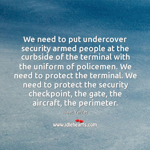 We need to protect the security checkpoint, the gate, the aircraft, the perimeter. Image