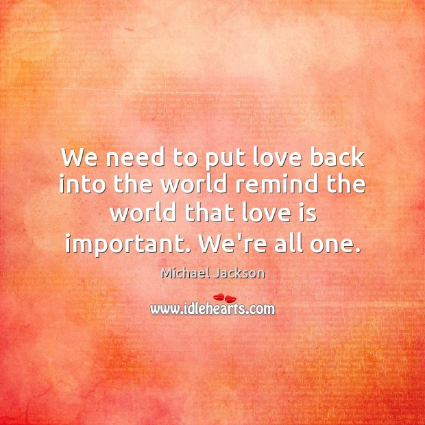 We need to put love back into the world remind the world Image