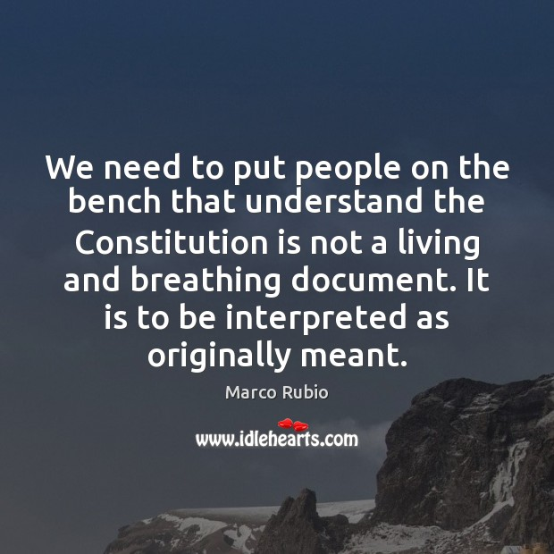 We need to put people on the bench that understand the Constitution Marco Rubio Picture Quote