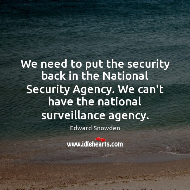 We need to put the security back in the National Security Agency. Image