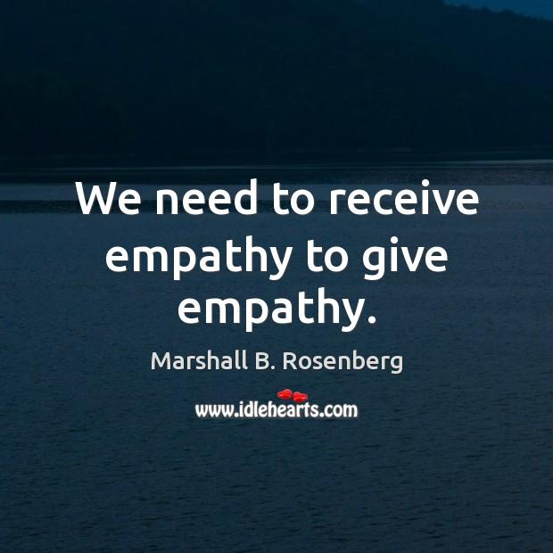 Image, We need to receive empathy to give empathy.