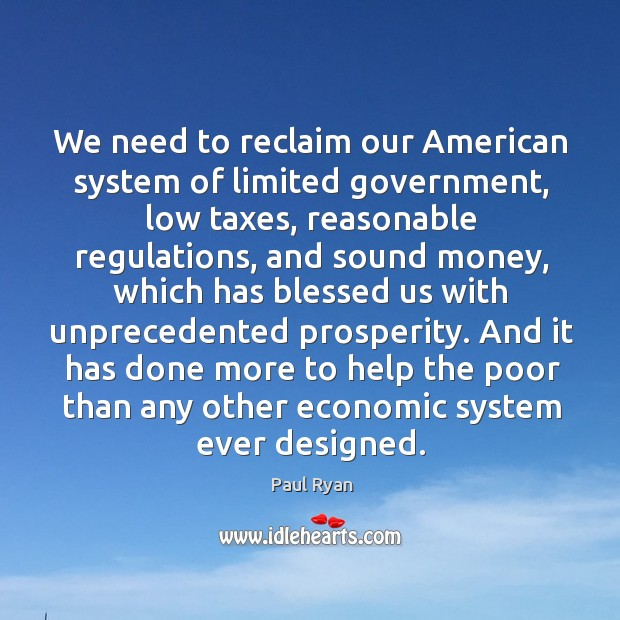 We need to reclaim our american system of limited government, low taxes, reasonable regulations Image