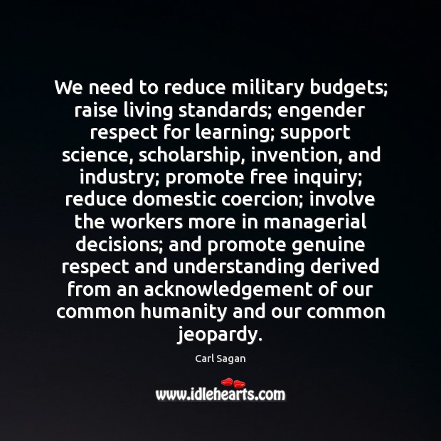 Image, We need to reduce military budgets; raise living standards; engender respect for