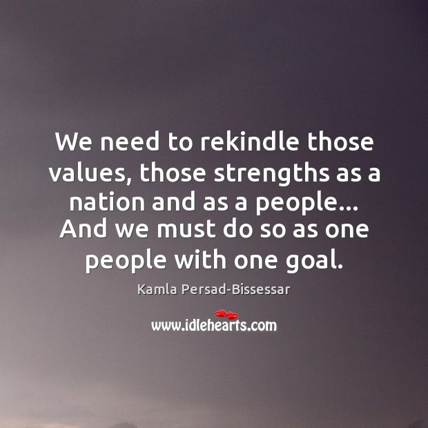 We need to rekindle those values, those strengths as a nation and Image