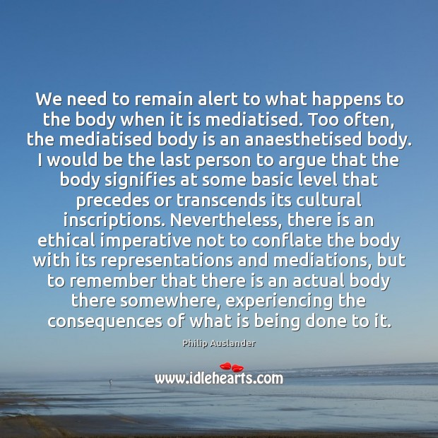 Image, We need to remain alert to what happens to the body when