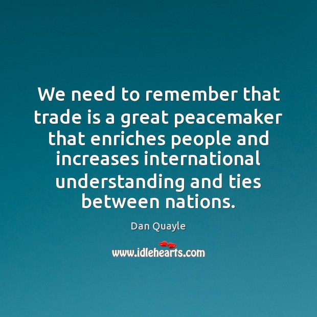 We need to remember that trade is a great peacemaker that enriches Image