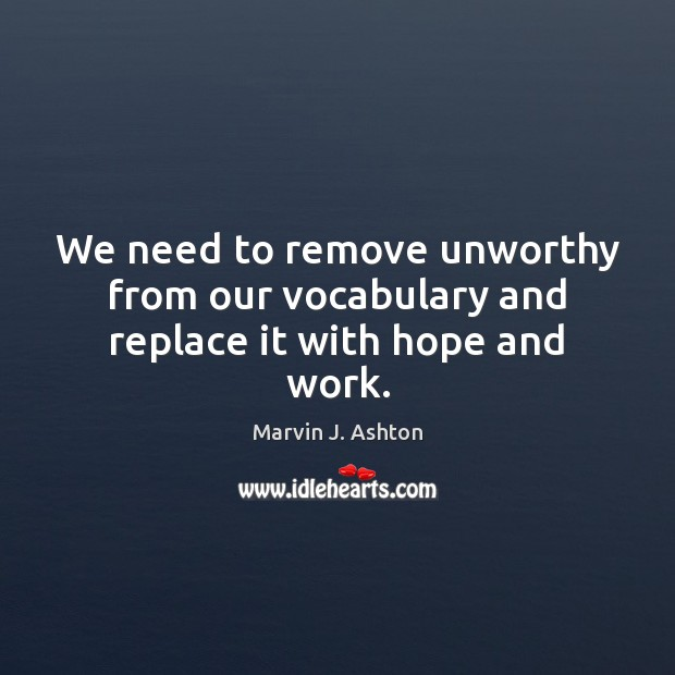 Image, We need to remove unworthy from our vocabulary and replace it with hope and work.
