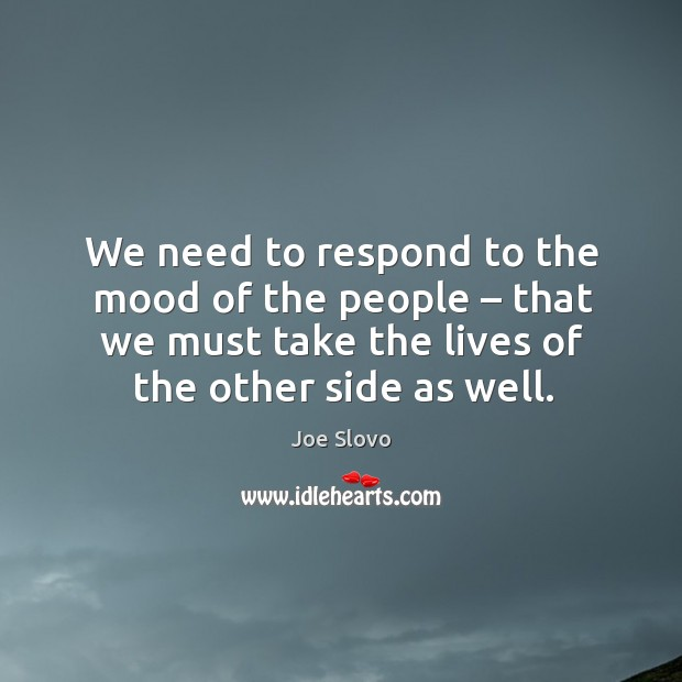 We need to respond to the mood of the people – that we must take the lives of the other side as well. Image