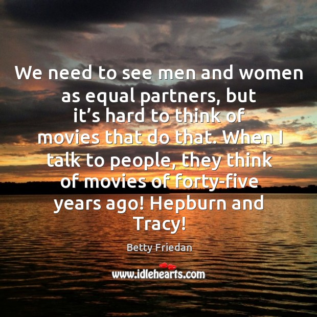 We need to see men and women as equal partners, but it's hard to think of movies that do that. Image