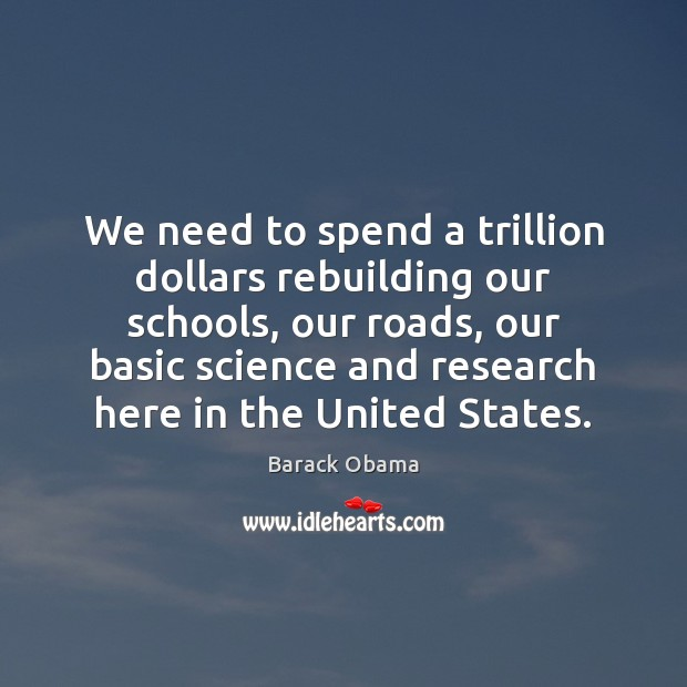 We need to spend a trillion dollars rebuilding our schools, our roads, Image
