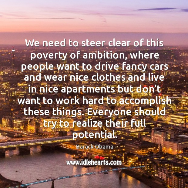 We need to steer clear of this poverty of ambition, where people want to drive fancy cars Image