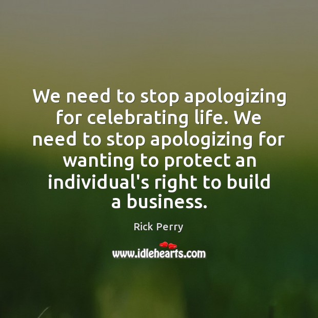 Image, We need to stop apologizing for celebrating life. We need to stop
