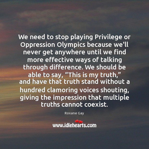 We need to stop playing Privilege or Oppression Olympics because we'll never Image