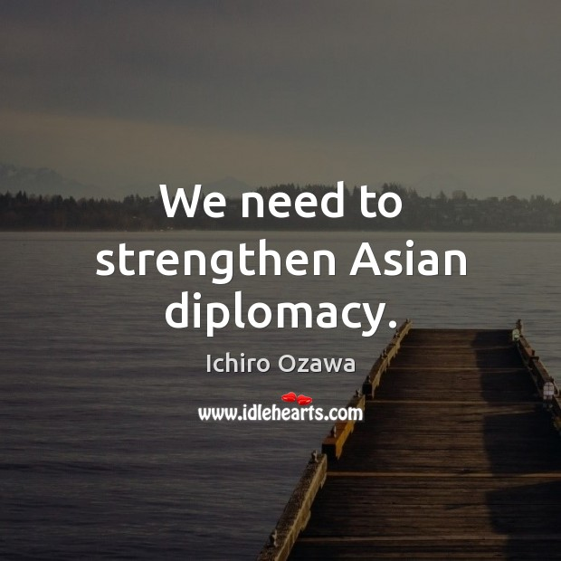 We need to strengthen Asian diplomacy. Image