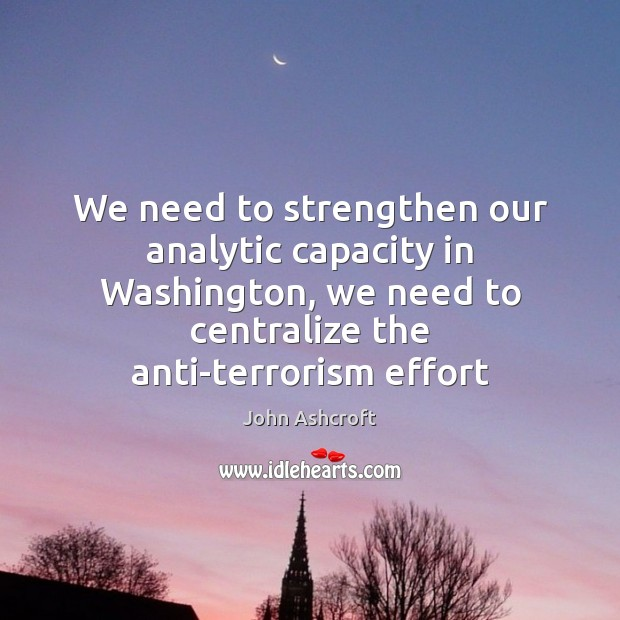 Image, We need to strengthen our analytic capacity in Washington, we need to